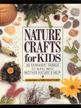 Nature Crafts for Kids: 50 Fantastic Things to Make With Mother Nature's Help (0806983728) by Gwen Diehn; Terry Krautwurst