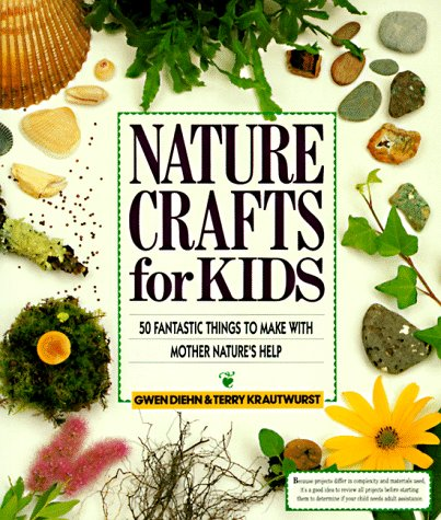 Nature Crafts for Kids: 50 Fantastic Things to Make with Mother Nature's Help (0806983736) by Gweb Diehn; Terry Krautwurst; Gwen Diehn