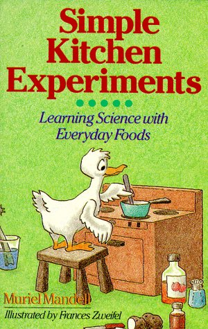 Simple Kitchen Experiments: Learning Science With Everyday Foods (0806984155) by Muriel Mandell