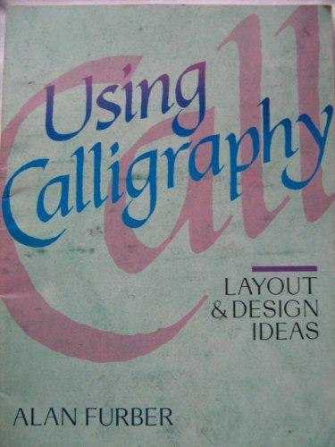 Using Calligraphy: Layout & Design Ideas: Furber, Alan