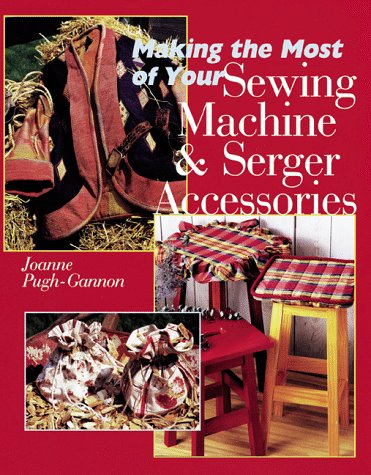 9780806984537: Making The Most Of Your Sewing Machine & Serger Accessories