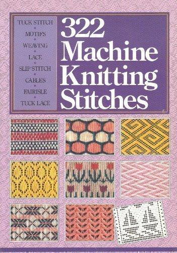 322 Machine Knitting Stitches: Sterling Publishing Company (Publisher)