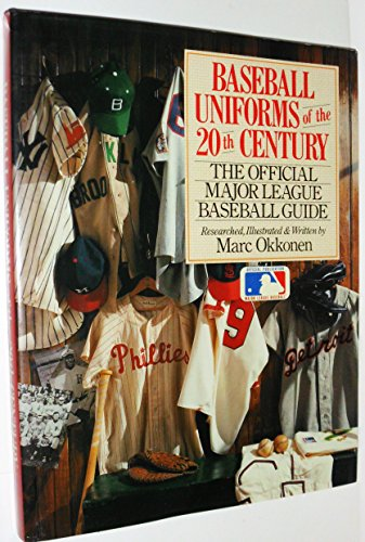 Baseball Uniforms of the 20th Century: The Official Major League Baseball Guide: Okkonen, Marc