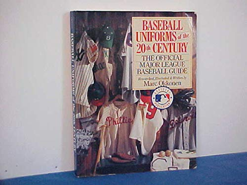 Baseball Uniforms of the 20th Century: The Official Major League Baseball Guide Okkonen, Marc