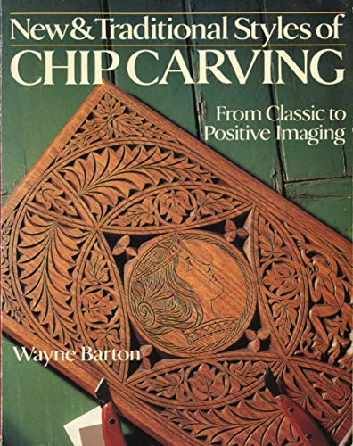 9780806985749: New and Traditional Styles of Chip Carving: From Classic to Positive Imaging