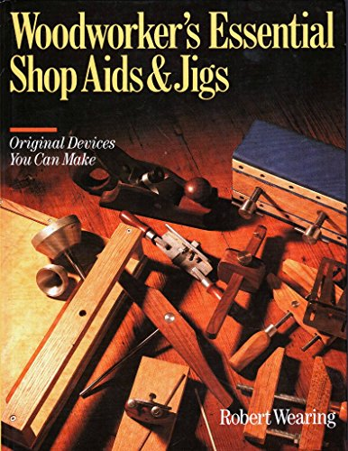 9780806985855: WOODWORKER'S ESSENTIAL SHOP AIDS & JIGS : Original Devices You Can Make