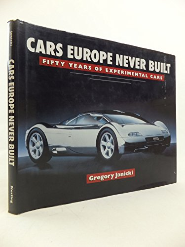 9780806985923: Cars Europe Never Built: Fifty Years of Experimental Cars