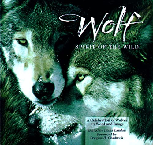 Wolf :; spirit of the wild a celebration of wolves in word and image: Landau, Diana