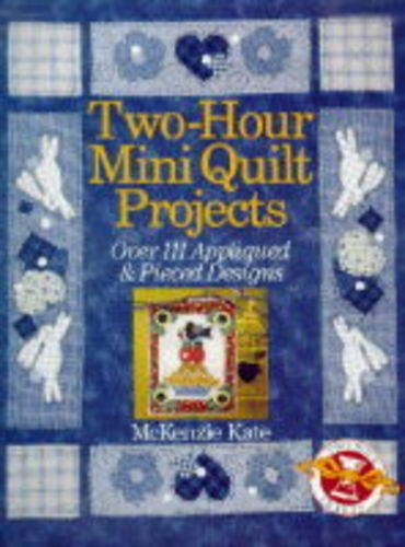 9780806986432: Two-Hour Mini Quilt Projects: Over 111 Appliqued & Pieced Designs