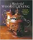 9780806987095: Masterful Woodturning: Projects and Inspiration for the Skilled Turner