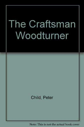 The Craftsman Woodturner [New Revised Edition]