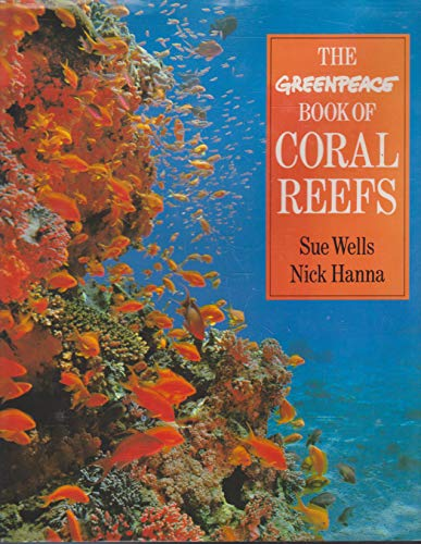The Greenpeace Book of Coral Reefs: Wells, Sue; Hanna, Nick