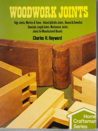 Woodwork Joints: Edge Joints, Mortise & Tenon,: Charles H. Hayward