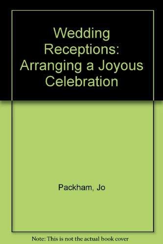 Wedding Receptions: Arranging a Joyous Celebration: Packham, Jo
