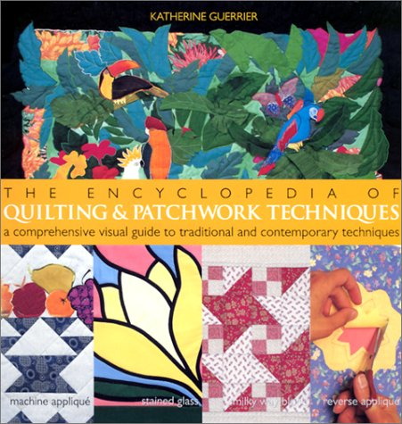 9780806989075: The Encyclopedia of Quilting & Patchwork Techniques: A Comprehensive Visual Guide to Traditional and Contemporary Techniques