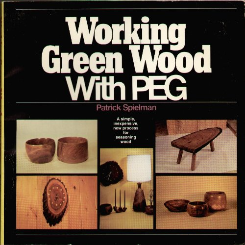 Working Green Wood with Peg. A Simple,: Patrick Spielman