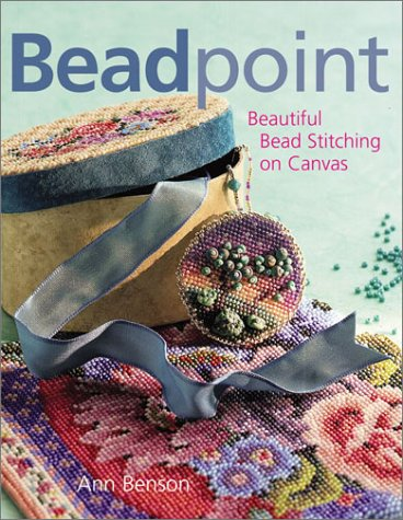Beadpoint: Beautiful Bead Stitching on Canvas (0806989394) by Benson, Ann