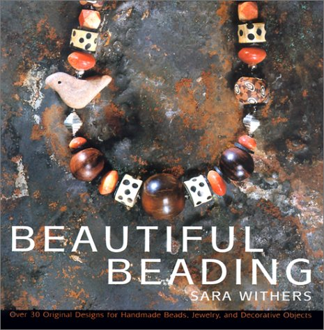 Beautiful Beading: Over 30 Original Designs for: Sara Withers, Withers,