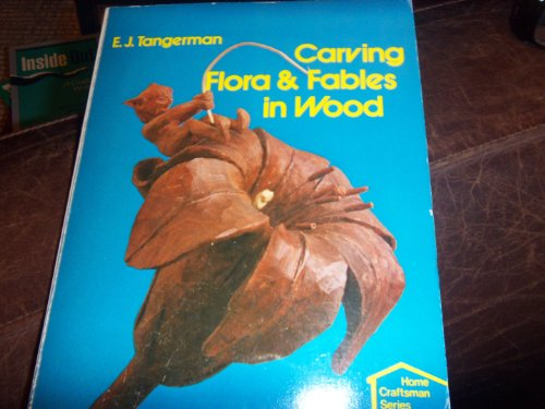 9780806989822: Carving Flora and Fables in Wood (Home craftsman series)