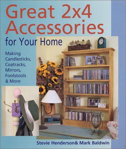 Great 2X4 Accessories for Your Home: Making Candlesticks, Coatracks, Mirrors, Footstalls & More