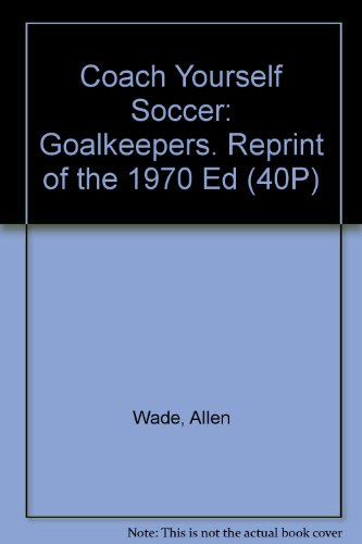 9780806991948: Coach Yourself Soccer: Goalkeepers. Reprint of the 1970 Ed (40P)
