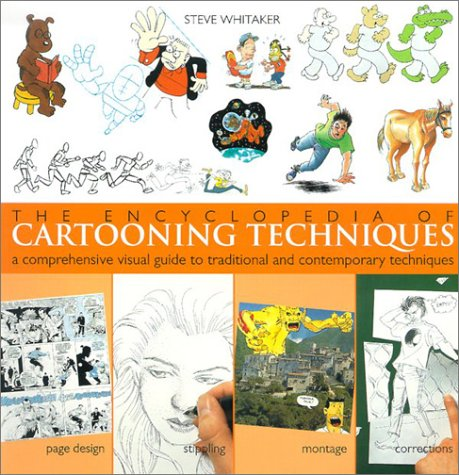 The Encyclopedia of Cartooning Techniques: A Comprehensive Visual Guide to Traditional and Contem...