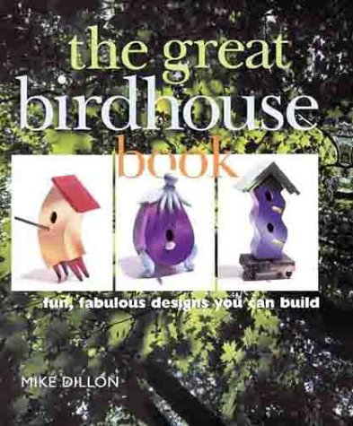 9780806993010: The Great Birdhouse Book: Fun, Fabulous Designs You Can Build
