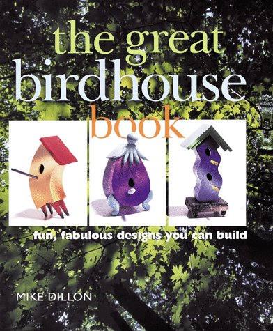 9780806993348: The Great Birdhouse Book: Fun, Fabulous Designs You Can Build