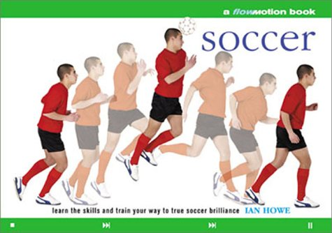 Soccer: Learn the Skills and Train Your Way to True Soccer Brilliance: Howe, Ian