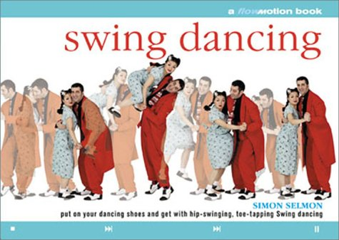 9780806993805: Swing Dancing: Put on Your Dancing Shoes and Get With Hip-Swinging, Toe-Tapping Swing Dancing