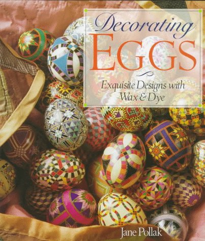 Decorating Eggs: Exquisite Designs With Wax & Dye: Pollak, Jane