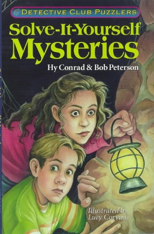 Solve-It-Yourself Mysteries: Detective Club Puzzlers: Hy Conrad
