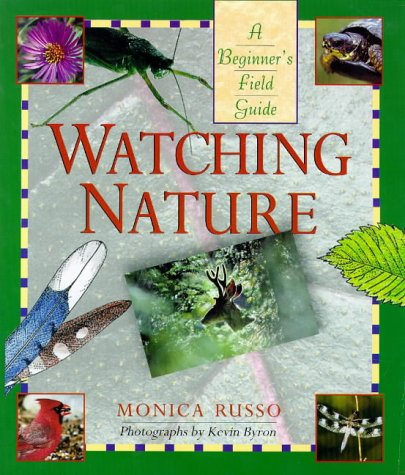Watching Nature: A Beginner's Field Guide: Monica Russo; Photographer-Kevin Byron