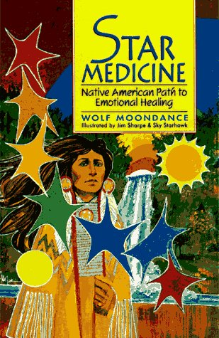 Star Medicine: Native American Path to Emotional Healing (Native American (Sterling Paperback)) (9780806995472) by Moondance, Wolf