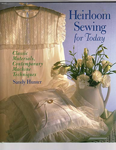 9780806995564: Heirloom Sewing for Today: Classic Materials, Contemporary Machine Techniques