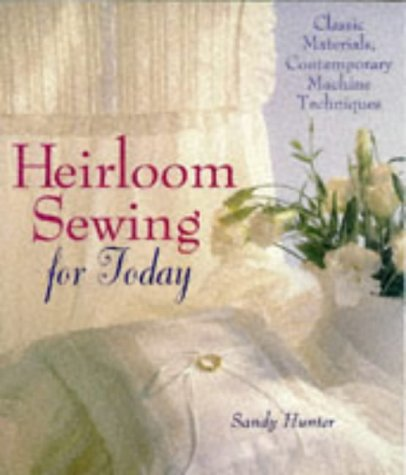 9780806995731: Heirloom Sewing for Today: Classic Materials, Contemporary Machine Techniques