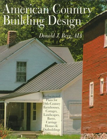 9780806996745: AMERICAN COUNTRY BUILDING DESIGN: Rediscovered Plans For 19th-Century American Farmhouses, Cottages, Landscapes, Barns, Carriage Houses & Outbuildings