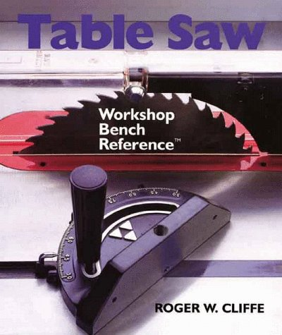 Table Saw:A Workshop Bench Reference: Cliffe, Roger