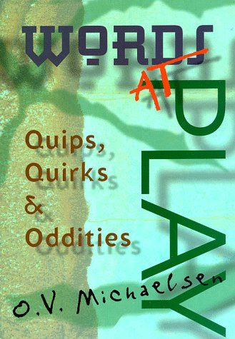Words at Play: Quips, Quirks & Oddities: Michaelsen, O. V.
