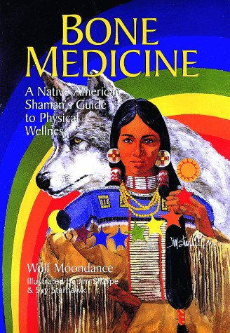 Bone Medicine: A Native American Shaman's Guide: Wolf Moondance, Jim