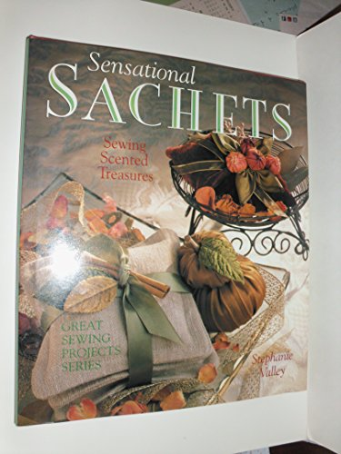 9780806998107: Sensational Sachets: Sewing Scented Treasures (Great Sewing Projects Series)