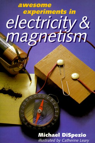 Awesome Experiments in Electricity and Magnetism: Michael Anthony DiSpezio