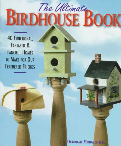 9780806999340: The Ultimate Birdhouse Book: 40 Functional, Fantastic & Fanciful Homes to Make for Our Feathered Friends