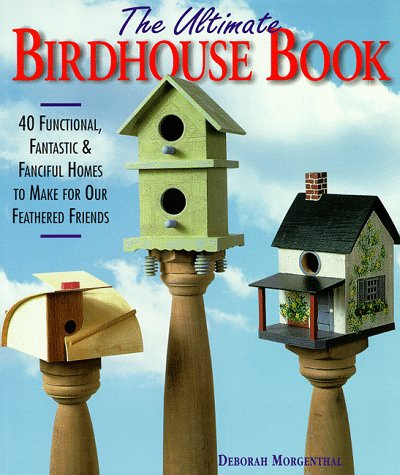 9780806999357: The Ultimate Birdhouse Book: 40 Functional, Fantastic & Fanciful Homes to Make for Our Feathered Friends