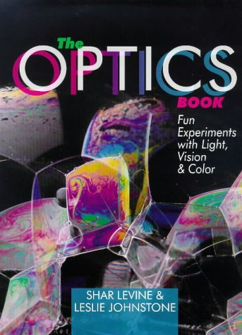 9780806999470: The Optics Book: Fun Experiments with Light, Vision & Color