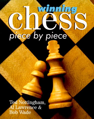 Winning Chess Piece By Piece: Nottingham, Ted, Lawrence, Al, Wade, Bob