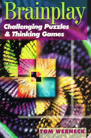 Brainplay : Challenging Puzzles and Thinking Games: Tom Werneck