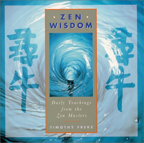 Zen Wisdom: Daily Teachings from the Zen Masters (0806999721) by Freke, Timothy
