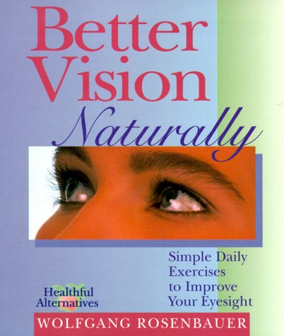 9780806999814: Better Vision Naturally: Simple Daily Exercises to Improve Your Eyesight (Healthful alternatives)