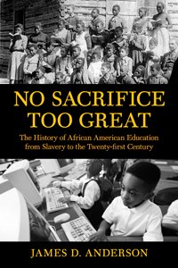 9780807000281: No Sacrifice Too Great: The History of African American Education from Slavery to Twenty#FirstCentury